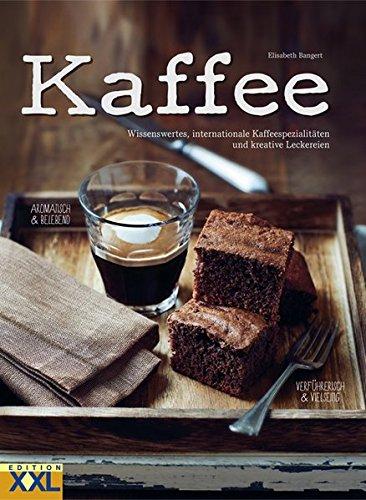 Kaffee: Wissenswertes, internationale Kaffeespezialitäten und kreative Leckereien Gebundenes Buch – 9. Dezember 2015 Elisabeth Bangert Edition XXL 3897361744 Getränke