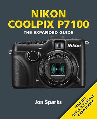 amazon com nikon coolpix p7100 the expanded guide 9781907708589 rh amazon com Nikon Cool Pix Instruction Manual Nikon Coolpix S4100 Manual