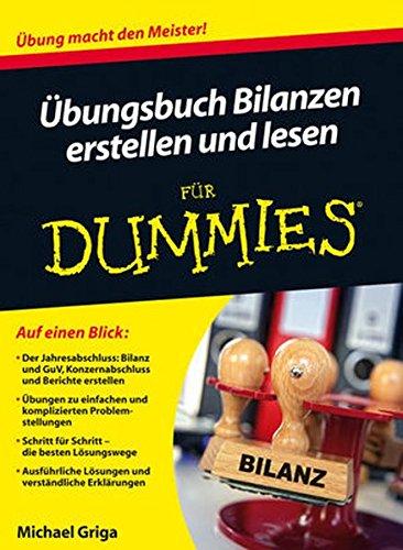 Übungsbuch Bilanzen erstellen und lesen für Dummies Taschenbuch – 10. April 2013 Michael Griga Wiley-VCH 352770907X Betriebswirtschaft