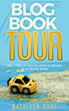 Blog Book Tour: Sell Tons of Books With a Virtual Blog Book Tour (Blogs, blogging, book marketing, authors, publishing)