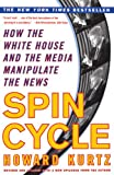 Spin Cycle: How the White House and the Media Manipulate the News (Revised and Updated)