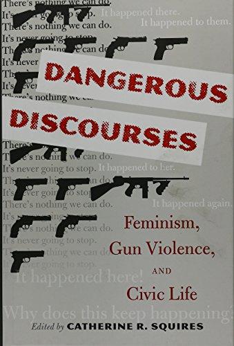 Dangerous Discourses: Feminism, Gun Violence, & Civic Life