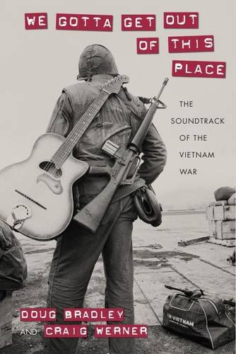We Gotta Get Out of This Place: The Soundtrack of the Vietnam War (Culture, Politics, and the Cold War) by University of Massachusetts Press