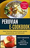 The Peruvian e-Cookbook: Make Peruvian Food at Home Quickly, Inexpensively, and Deliciously!
