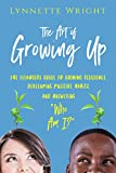 The Art of Growing Up: The Teenagers Guide to Gaining Resilience, Developing Positive Habits, and Answering Who Am I?