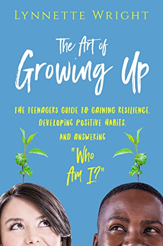 Developing Resilience In Teens And >> The Art Of Growing Up The Teenagers Guide To Gaining Resilience