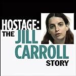 Hostage: The Jill Carroll Story   Jill Carroll,The Christian Science Monitor