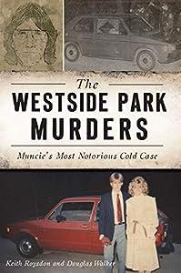 The Westside Park Murders: Muncie's Most Notorious Cold Case (True Crime)