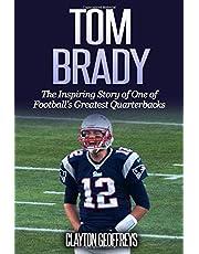 Tom Brady: The Inspiring Story of One of Football's Greatest Quarterbacks