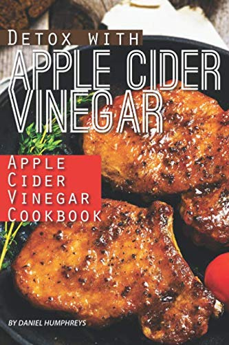 Detox with Apple Cider Vinegar: Apple Cider Vinegar Cookbook