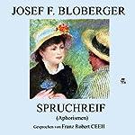 Spruchreif: Aphorismen | Josef F. Bloberger