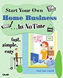 Start Your Own Home Business in No Time, Carol Anne Carroll, 0789732246
