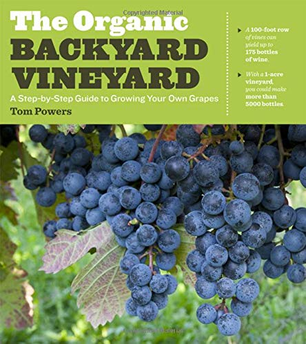 The Organic Backyard Vineyard: A Step-by-Step Guide to Growing Your Own Grapes (Step By Step Guide To Growing Weed)