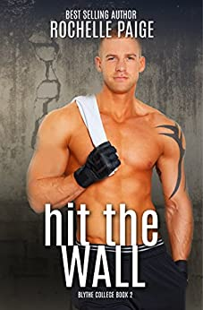 Hit the Wall (Blythe College Book 2) by [Paige, Rochelle]