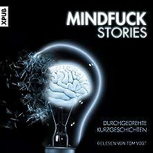 Mindfuck Stories: Durchgedrehte Kurzgeschichten Hörbuch von Christian Hardinghaus Gesprochen von: Tom Vogt
