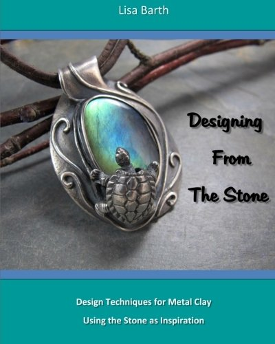 - Designing From The Stone: Design Techniques for Bezel Setting in Metal Clay Using the Stone as Inspiration