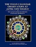The Venus Calendar Observatory at Aztec New Mexico