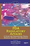 FDA Regulatory Affairs: A Guide for Prescription Drugs, Medical Devices, and Biologics