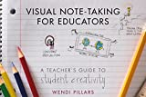 Visual Note-Taking for Educators : A Teacher's Guide for Student Creativity, Pillars, Wendi, 0393708454