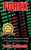 Forex: The Ultimate Beginner's Guide to Foreign Exchange Trading, and Making Money with Forex (Forex, Forex Trading, Forex For Beginners, Futures, Futures Trading)