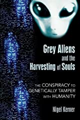 Grey Aliens and the Harvesting of Souls: The Conspiracy to Genetically Tamper with Humanity Paperback
