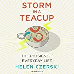 Storm in a Teacup: The Physics of Everyday Life | Helen Czerski