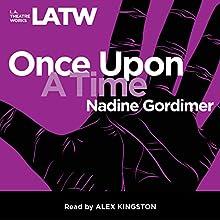 Once Upon a Time Miscellaneous Auteur(s) : Nadine Gordimer Narrateur(s) : Alex Kingston