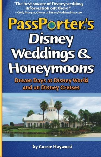 PassPorter's Disney Weddings and Honeymoons: Dream Days at Disney World and on Disney Cruises by Brand: PassPorter Travel Press