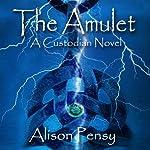 The Amulet: A Faedra Bennett Custodian Novel, Book 1 | Alison Pensy