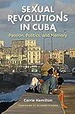 Sexual Revolutions in Cuba, Carrie Hamilton, 1469618915