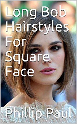 Long Bob Hairstyles For Square Face Kindle Edition By Phillip Paul