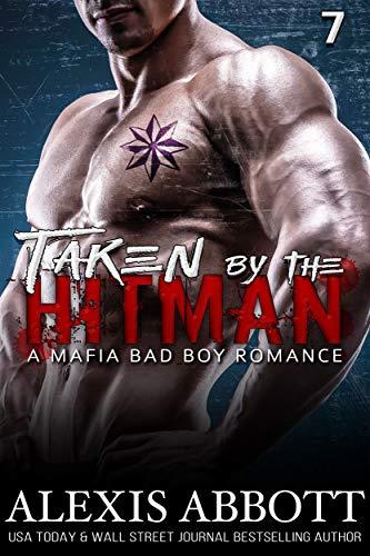 Taken by the Hitman: A Bad Boy Mafia Romance (Alexis Abbott's Hitmen Book 7)