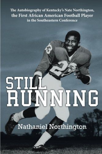 Search : Still Running: The Autobiography of Kentucky's Nate Northington, the First African American Football Player in the Southeastern Conference