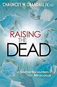 Raising the Dead: A Doctor Encounters the Miraculous by Crandall, Chauncey W. (2012) Paperback