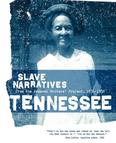 Books : Tennessee Slave Narratives: Slave Narratives from the Federal Writers' Project 1936-1938