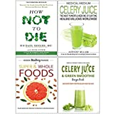 img - for How Not To Die, Medical Medium Celery Juice [Hardcover], Hidden Healing Powers, Celery Juice & Green Smoothie Recipe Book 4 Books Collection Set book / textbook / text book