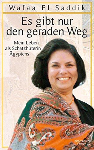 Es gibt nur den geraden Weg: Mein Leben als Schatzhüterin Ägyptens (German Edition) por El Saddik, Wafaa,Rüdiger Heimlich