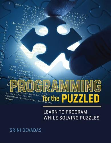 Programming for the Puzzled: Learn to Program While Solving Puzzles (The MIT Press) by The MIT Press