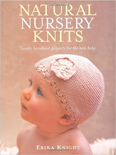 4c56e7891004 Natural Nursery Knits  Twenty Handknit Projects for the New Baby ...