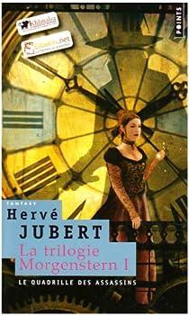 La trilogie Morgenstern, Tome 1 : Le quadrille des assassins par Jubert