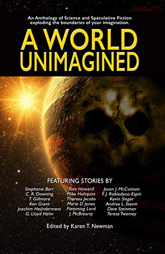 A World Unimagined: An Anthology of Science and Speculative Fiction exploding the boundaries of your imagination.