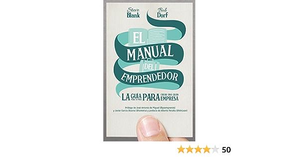El Manual Del Emprendedor La Guía Paso A Paso Para Crear Una Gran Empresa Spanish Edition Ebook Blank Steve Bob Dorf Kindle Store
