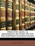 Droit des Gens la Nationalité Au Point de Vue des Rapports Internationaux, George Cogordan, 1147202389