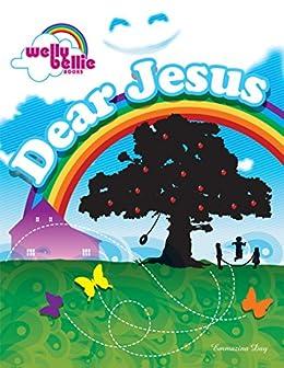Dear Jesus : Welly Bellie Books