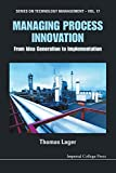 img - for Managing Process Innovation: From Idea Generation To Implementation (Series on Technology Management) book / textbook / text book