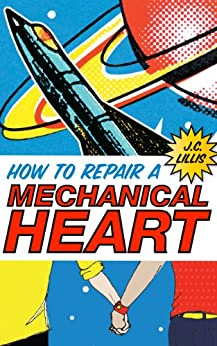 How to Repair a Mechanical Heart (Mechanical Hearts Book 1) by [Lillis, J.C.]