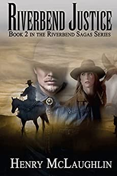 Riverbend Justice: Book 2 in the Riverbend Sagas by [McLaughlin, Henry]