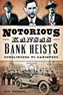 Notorious Kansas Bank Heists: Gunslingers to Gangsters (True Crime)
