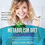 Metabolism Diet Reloaded: Ultimate Guide of Healing Hormones and Boosting Metabolism - Speed Up Your Weight Loss Diet with the Metabolism Diet | Staci-Ann Reid