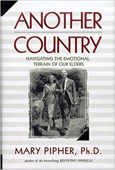 Another Country: Navigating the Emotional Terrain of Our Elders by Pipher, Mary(March 15, 1999)